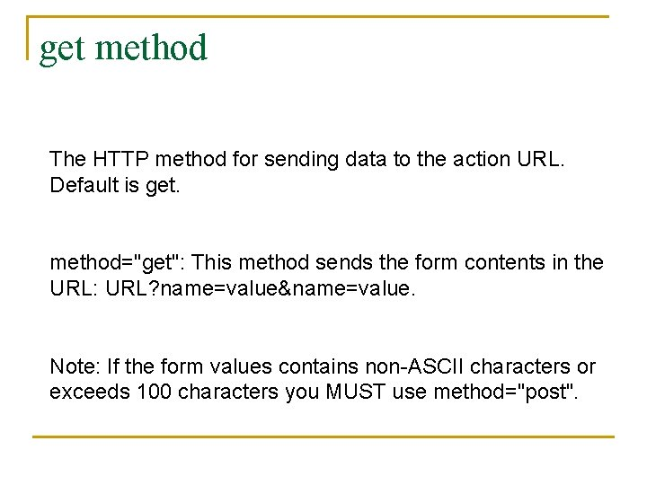 get method The HTTP method for sending data to the action URL. Default is