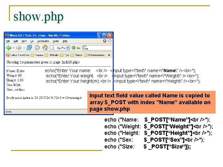 """show. php echo(""""Enter Your name: <br /> <input type=""""text"""" name=""""Name"""" /> """"); echo(""""Enter Your"""