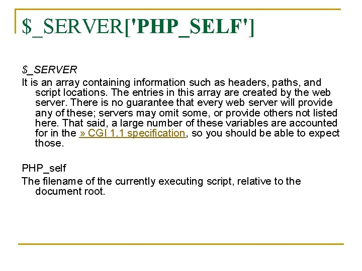 $_SERVER['PHP_SELF'] $_SERVER It is an array containing information such as headers, paths, and script
