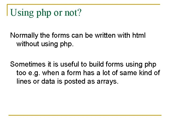 Using php or not? Normally the forms can be written with html without using