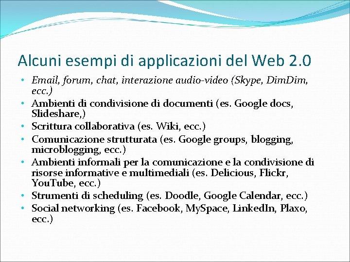 Alcuni esempi di applicazioni del Web 2. 0 • Email, forum, chat, interazione audio-video