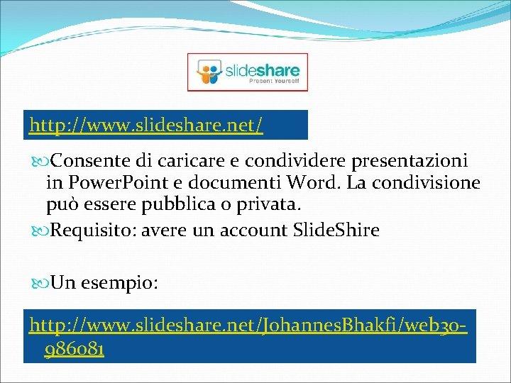 http: //www. slideshare. net/ Consente di caricare e condividere presentazioni in Power. Point e