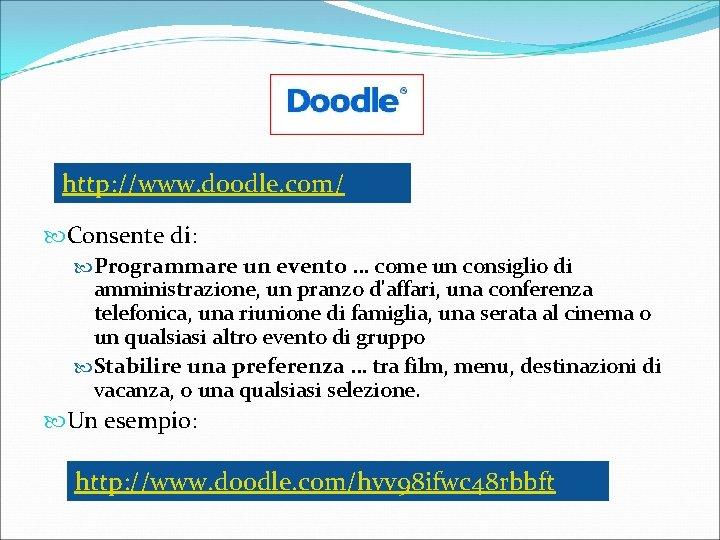 http: //www. doodle. com/ Consente di: Programmare un evento … come un consiglio di