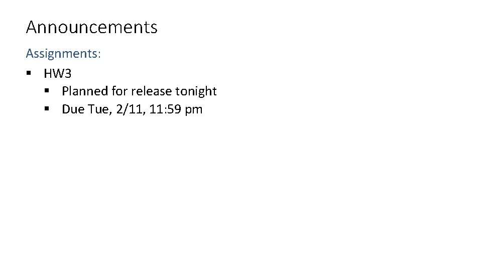 Announcements Assignments: § HW 3 § Planned for release tonight § Due Tue, 2/11,