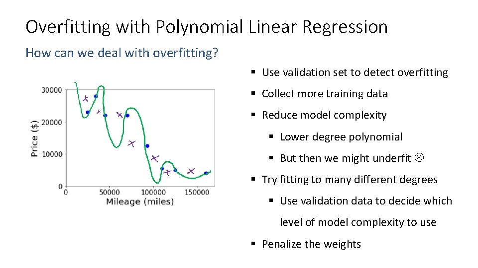 Overfitting with Polynomial Linear Regression How can we deal with overfitting? § Use validation