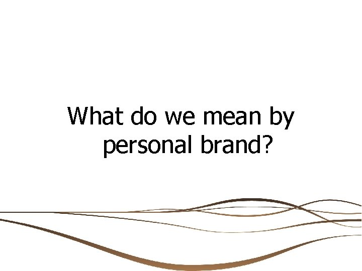What do we mean by personal brand?
