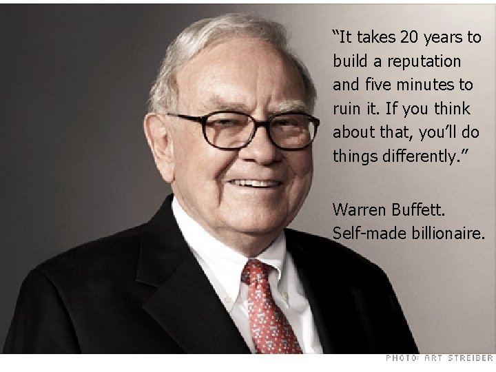 """""""It takes 20 years to build a reputation and five minutes to ruin it."""
