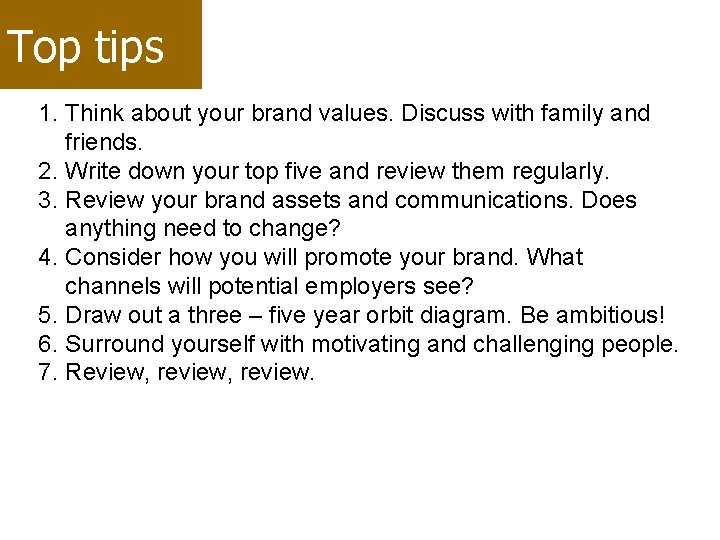 Top tips 1. Think about your brand values. Discuss with family and friends. 2.
