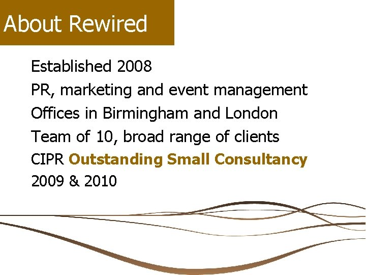 About Rewired Established 2008 PR, marketing and event management Offices in Birmingham and London