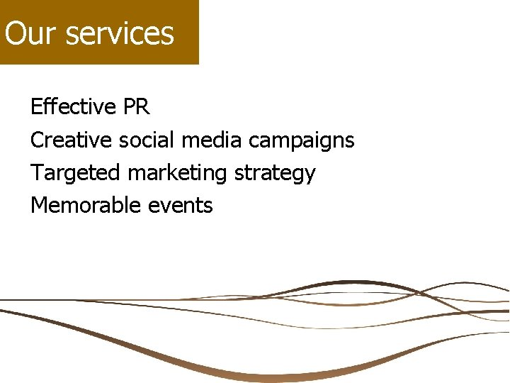 Our services Effective PR Creative social media campaigns Targeted marketing strategy Memorable events