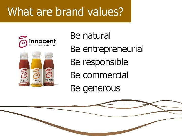 What are brand values? Be Be Be natural entrepreneurial responsible commercial generous