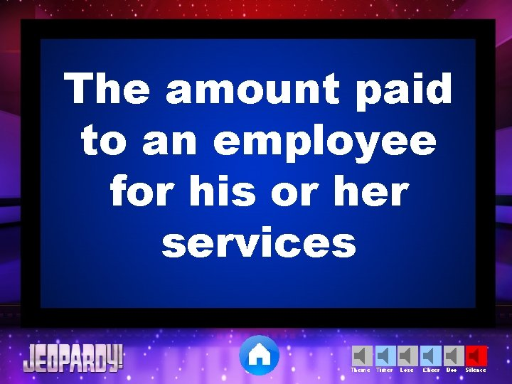 The amount paid to an employee for his or her services Theme Timer Lose