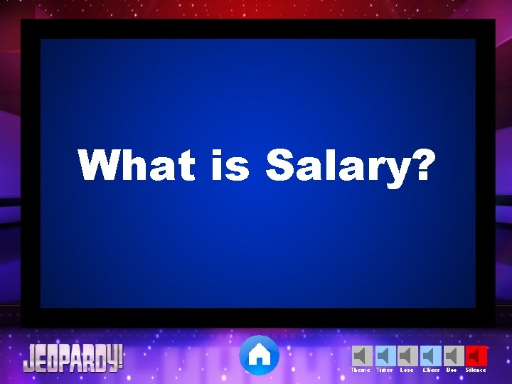 What is Salary? Theme Timer Lose Cheer Boo Silence
