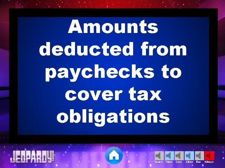 Amounts deducted from paychecks to cover tax obligations Theme Timer Lose Cheer Boo Silence