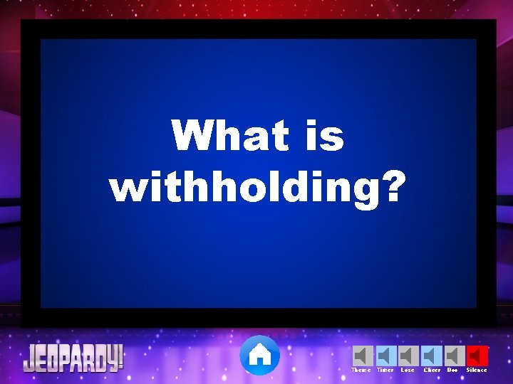 What is withholding? Theme Timer Lose Cheer Boo Silence