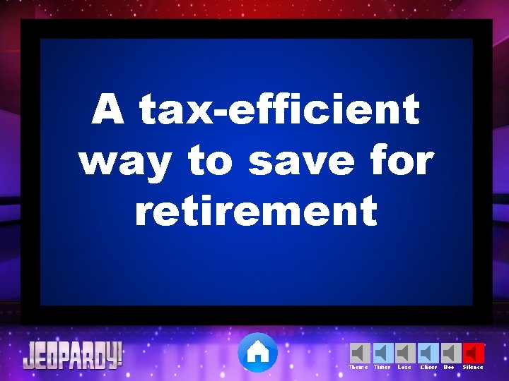 A tax-efficient way to save for retirement Theme Timer Lose Cheer Boo Silence