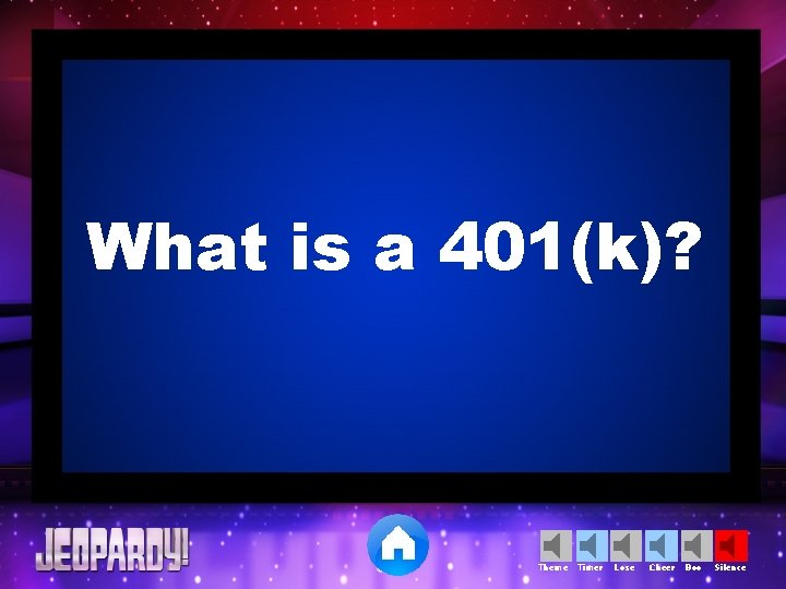 What is a 401(k)? Theme Timer Lose Cheer Boo Silence
