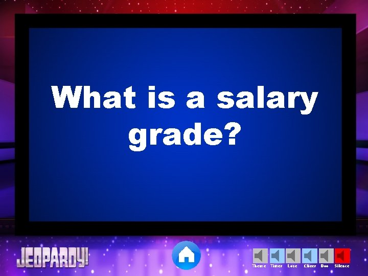 What is a salary grade? Theme Timer Lose Cheer Boo Silence