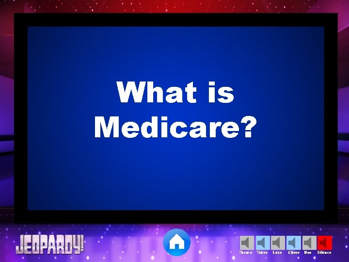 What is Medicare? Theme Timer Lose Cheer Boo Silence
