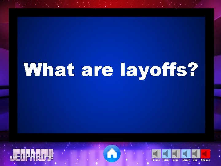 What are layoffs? Theme Timer Lose Cheer Boo Silence