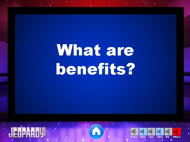 What are benefits? Theme Timer Lose Cheer Boo Silence