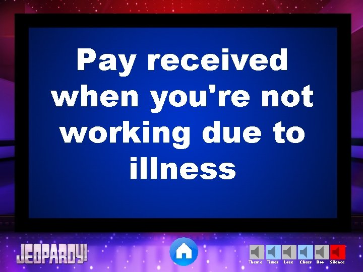 Pay received when you're not working due to illness Theme Timer Lose Cheer Boo