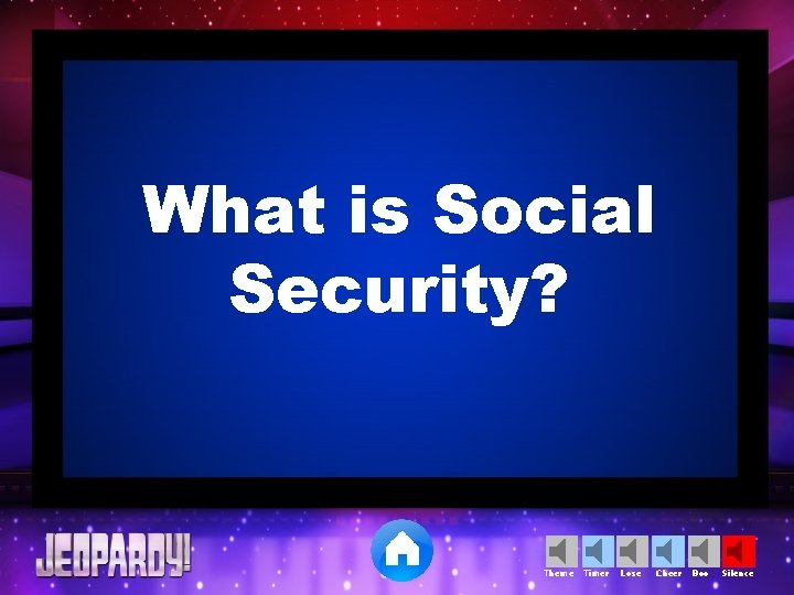 What is Social Security? Theme Timer Lose Cheer Boo Silence