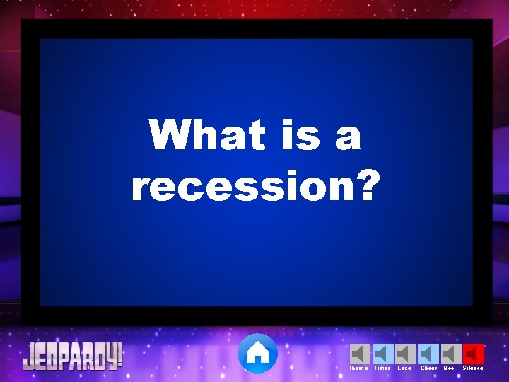 What is a recession? Theme Timer Lose Cheer Boo Silence