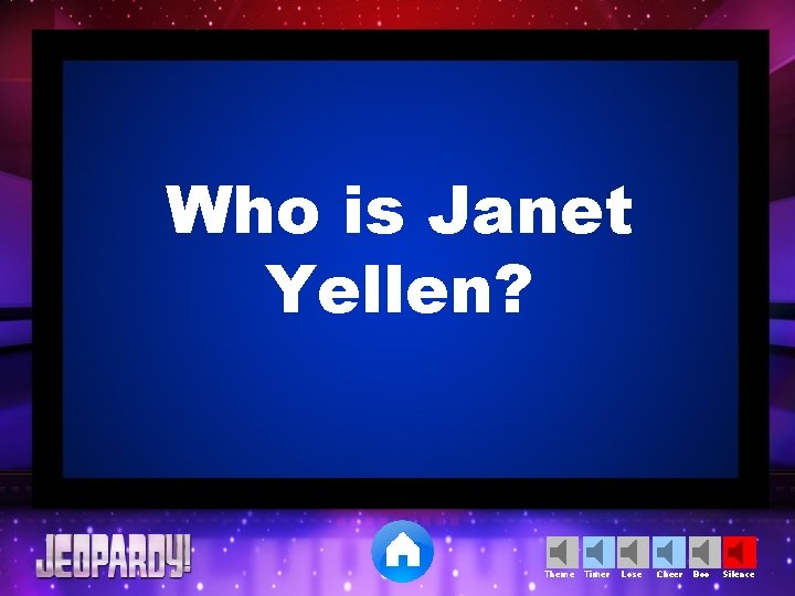 Who is Janet Yellen? Theme Timer Lose Cheer Boo Silence