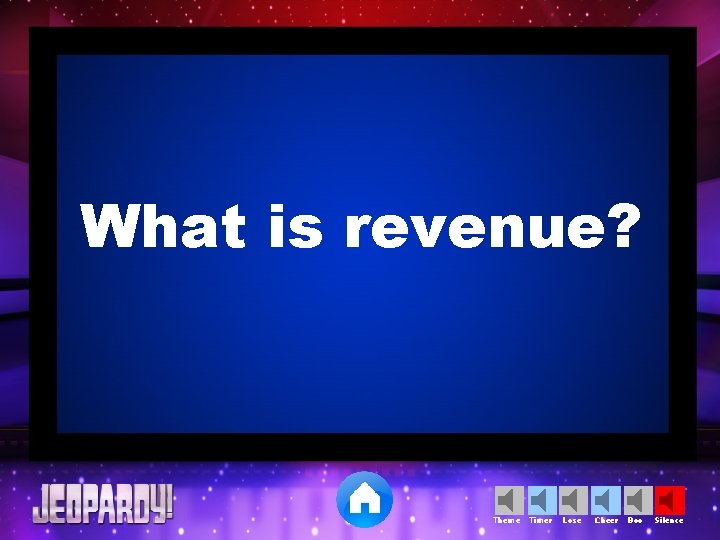 What is revenue? Theme Timer Lose Cheer Boo Silence