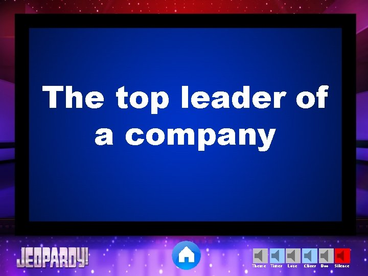 The top leader of a company Theme Timer Lose Cheer Boo Silence