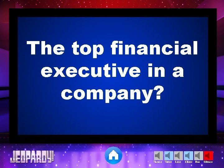 The top financial executive in a company? Theme Timer Lose Cheer Boo Silence