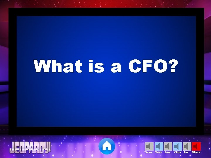 What is a CFO? Theme Timer Lose Cheer Boo Silence