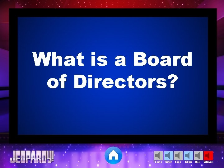 What is a Board of Directors? Theme Timer Lose Cheer Boo Silence