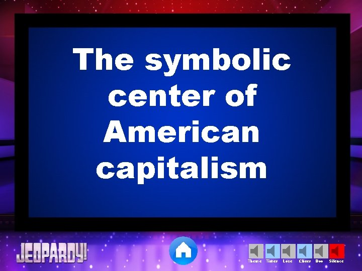 The symbolic center of American capitalism Theme Timer Lose Cheer Boo Silence
