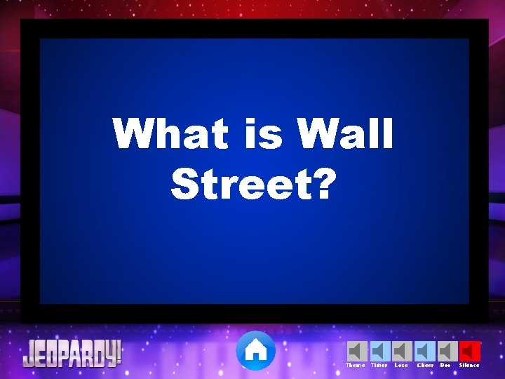 What is Wall Street? Theme Timer Lose Cheer Boo Silence