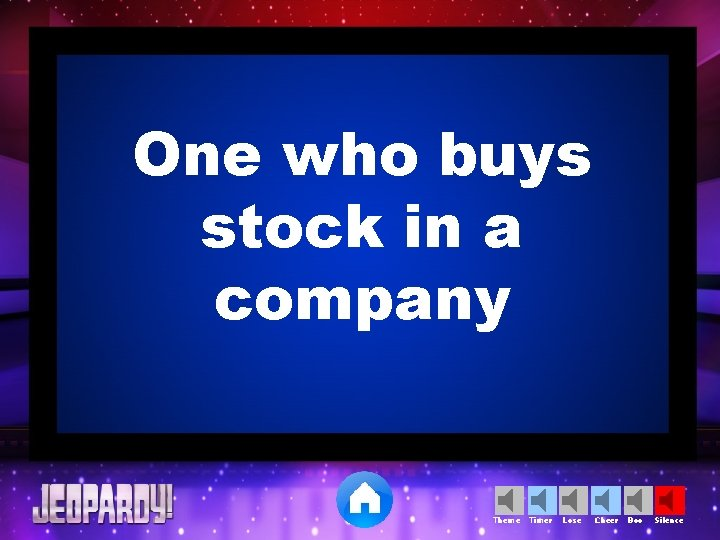 One who buys stock in a company Theme Timer Lose Cheer Boo Silence