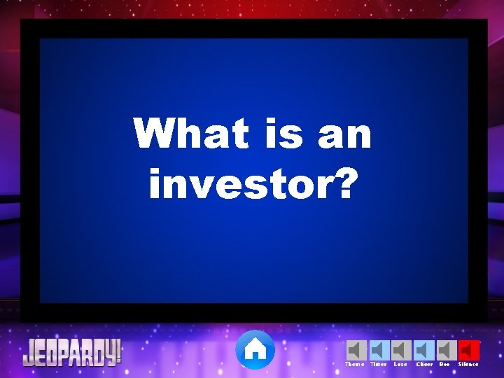 What is an investor? Theme Timer Lose Cheer Boo Silence