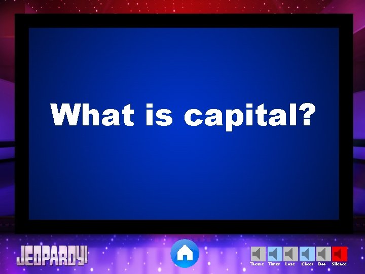 What is capital? Theme Timer Lose Cheer Boo Silence