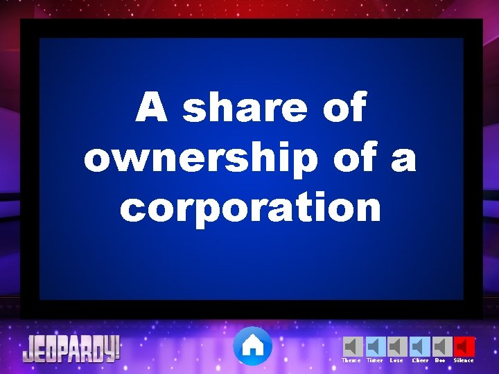 A share of ownership of a corporation Theme Timer Lose Cheer Boo Silence