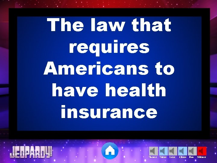 The law that requires Americans to have health insurance Theme Timer Lose Cheer Boo