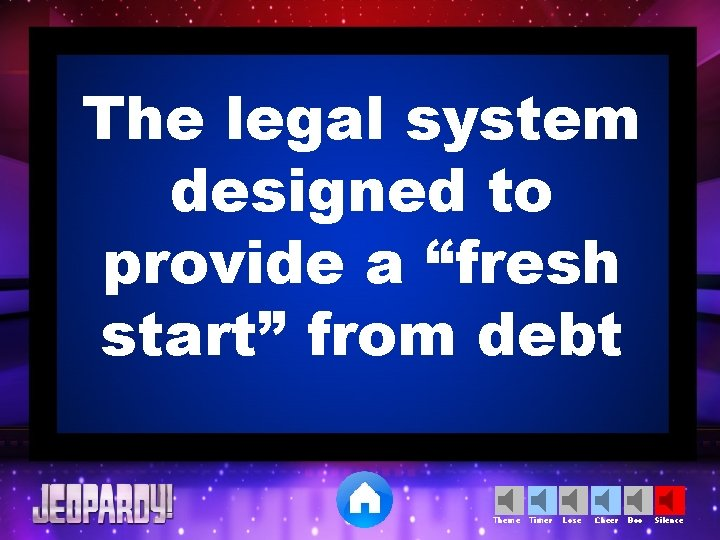 """The legal system designed to provide a """"fresh start"""" from debt Theme Timer Lose"""