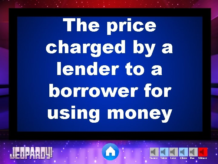 The price charged by a lender to a borrower for using money Theme Timer