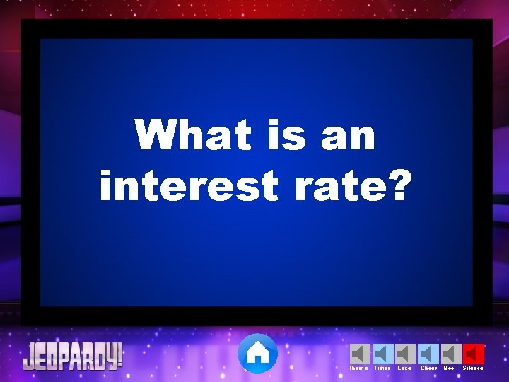 What is an interest rate? Theme Timer Lose Cheer Boo Silence