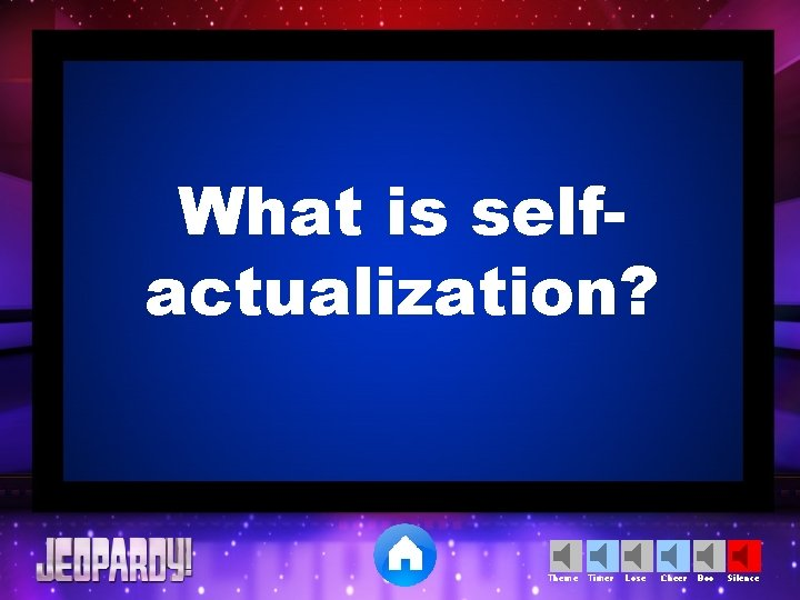 What is selfactualization? Theme Timer Lose Cheer Boo Silence