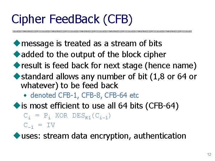 Cipher Feed. Back (CFB) umessage is treated as a stream of bits uadded to