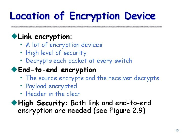 Location of Encryption Device u. Link encryption: • A lot of encryption devices •