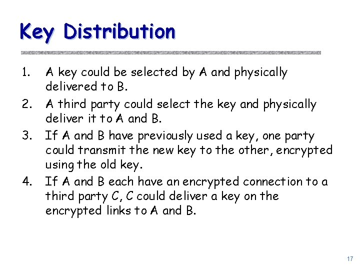 Key Distribution 1. 2. 3. 4. A key could be selected by A and