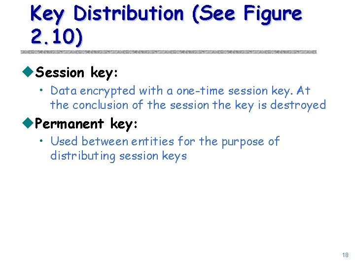 Key Distribution (See Figure 2. 10) u. Session key: • Data encrypted with a