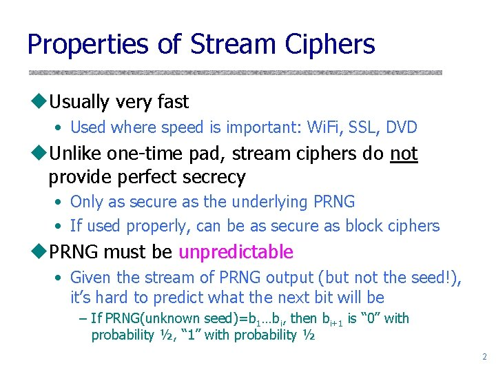 Properties of Stream Ciphers u. Usually very fast • Used where speed is important: